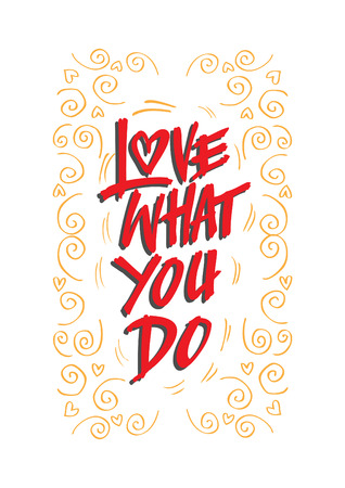 what: Love what you do handwritten calligraphy lettering quote.