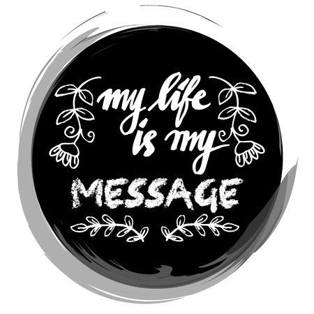 Modern inspirational quote. My life is my message.
