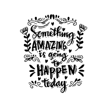 Handdrawn lettering of a phrase Something amazing is going to happen today.