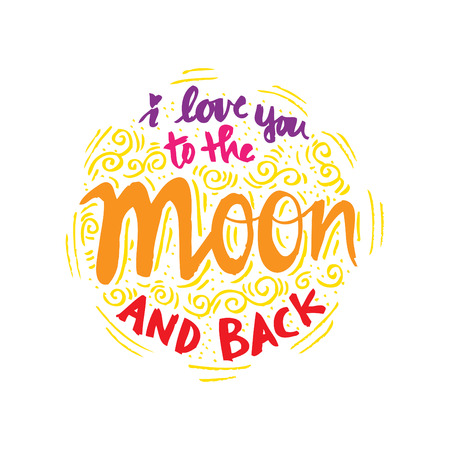 I love you to the moon and back . Hand lettering calligraphy. Illustration