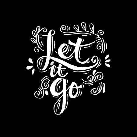 Let it go. Hand lettering calligraphy. Illustration