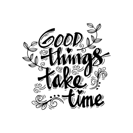 Good things take time. Hand lettering calligraphy.