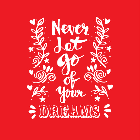 Never let go of your dreams. Hand lettering calligraphy. Illustration