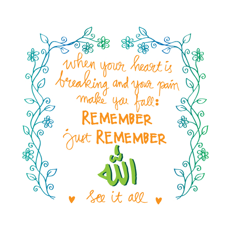 When your heart is breaking And your pain makes you fall Remember just remember Allah Sees it all. Islamic Quran Quotes.
