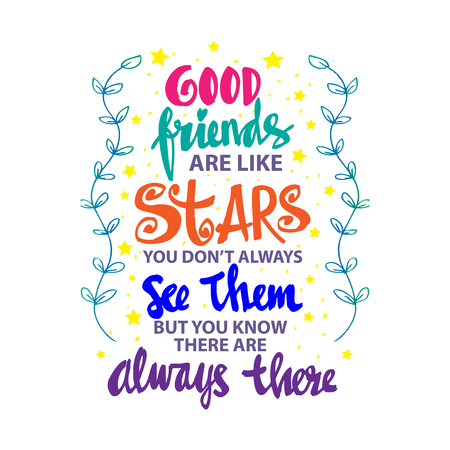 Good friends are like stars you do not always see them but you know they are always there. Quote. hand lettering calligraphy. Illustration