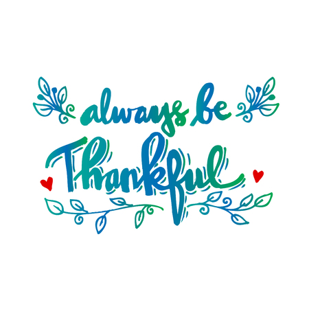 blessed: Always be thankful hand lettering calligraphy. Illustration
