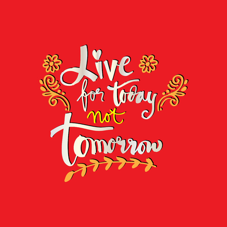 Live for today not tomorrow. Inspirational quote.