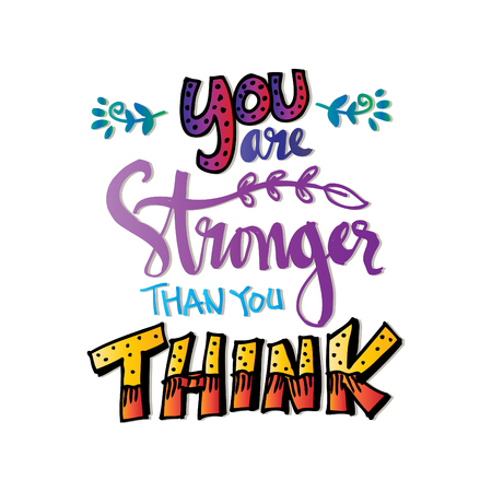 You Are Stronger than you Think. Hand drawn typography poster. Illustration