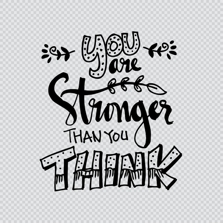 stronger: You Are Stronger than you Think. Hand drawn typography poster. Illustration