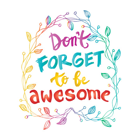 Dont Forget to be Awesome.