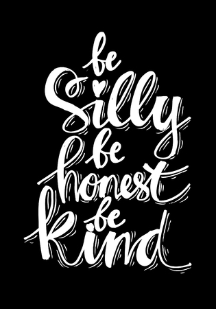 Be silly be honets be kind. Inspirational Quotes.