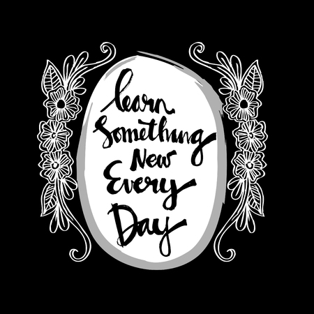 Inspirational message of learn something new every day. Illustration