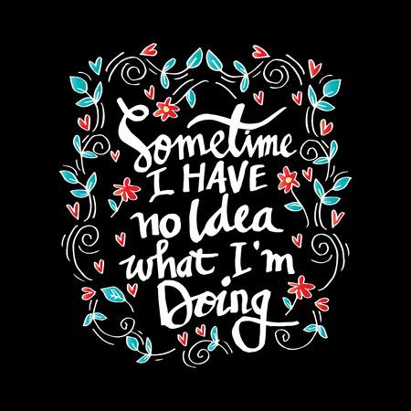 Sometimes i have no idea what iam doing. Inspiring motivation poster Illustration