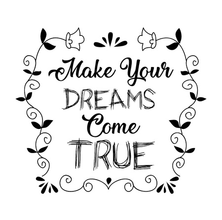 Make your dreams come true. positive quote.