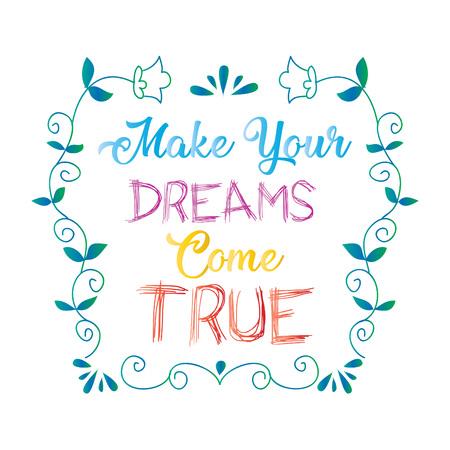 Make your dreams come true. Positive quote vector.