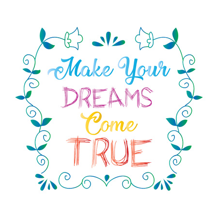 Make your dreams come true. Positive quote vector.