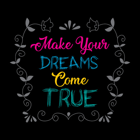 Make your dreams come true, positive quote.