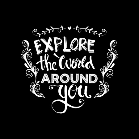 Explore the world around you. Hand drawn inspirational quote