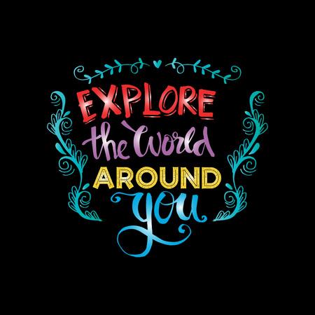 Explore the world around you. Hand drawn inspirational quote