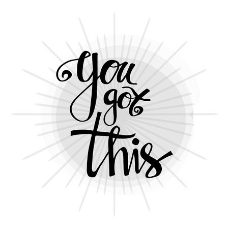 You got this lettering. Inspirational quote.