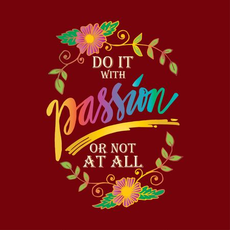 Do it with passion or not at all. Motivational quote.