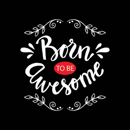 Born to be awesome. Inspirational quote for t shirt design.