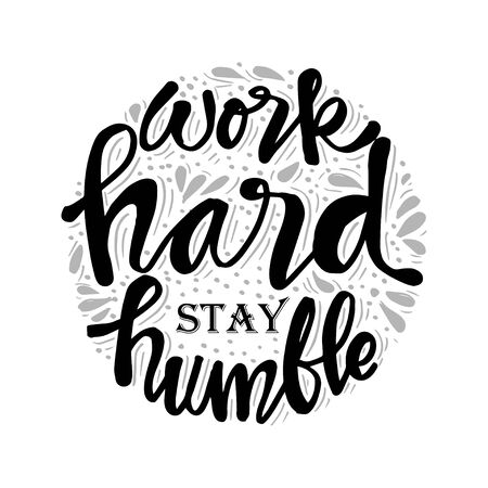 Work hard stay humble. Motivational quote.
