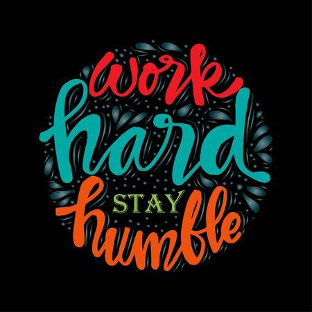 Trabaja duro, mantente humilde. Cita motivacional. Ilustración de vector