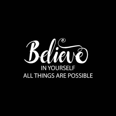 Believe in yourself all things are possible. Motivational quote.