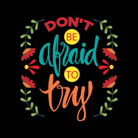 Dont be afraid to try. Motivational quote.