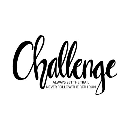 Challenge always set the trail,never follow the path run. Motivational quote.