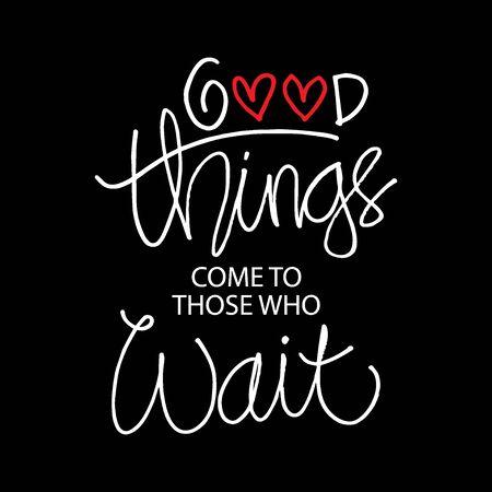 Good things come to those who wait. Motivational quote. Ilustração