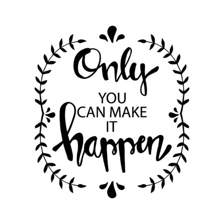 Only you can make it happen. Motivational quote. Ilustração