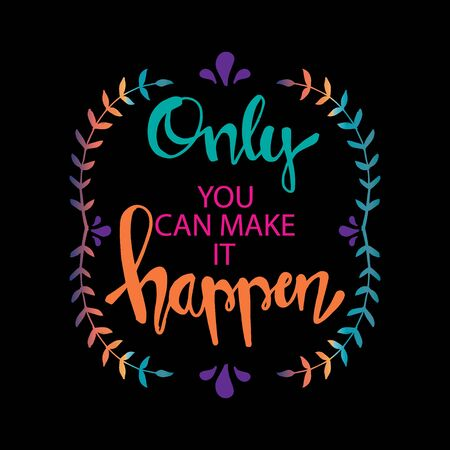 Only you can make it happen. Motivational quote. Illustration