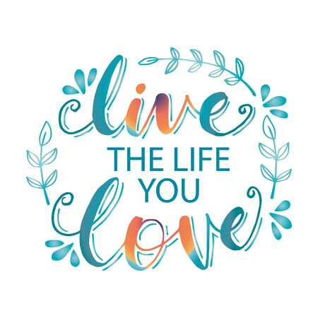 Live The Life You Love. Motivational quote.