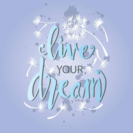 Live your dream. Hand  lettering. Motivational quote.