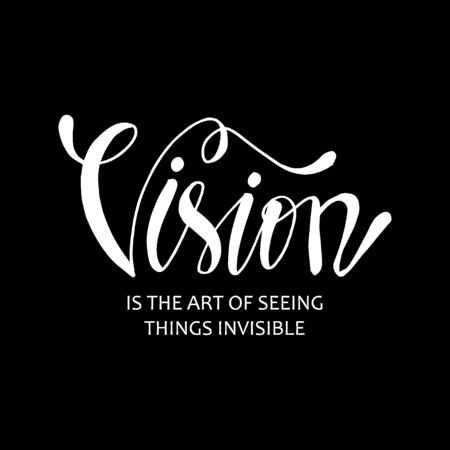 Vision is the art of seeing things invisible.