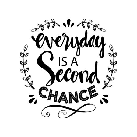 Everyday is a second chance. Motivational quote.