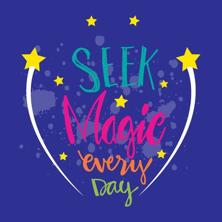 Seek magic everyday hand lettering inscription positive quote.