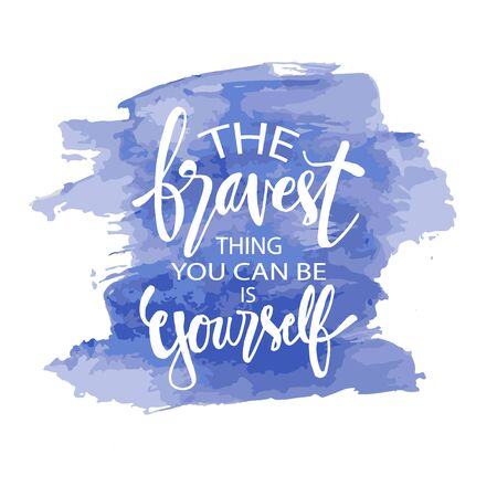 The bravest thing you can be is yourself.  Inspirational and motivational words and quotes Çizim
