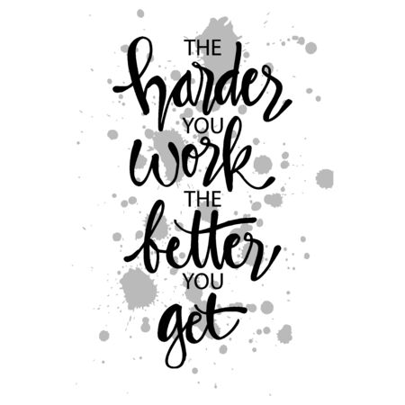 The harder you work the better you get. Motivational quote. Иллюстрация