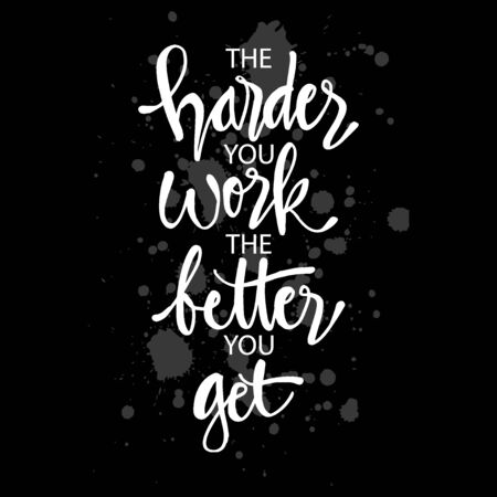 The harder you work the better you get. Motivational quote.