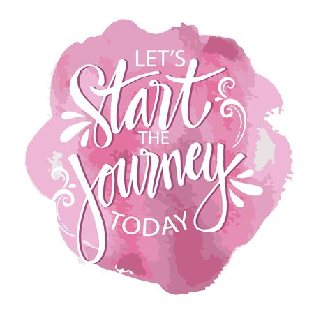 Lets start the journey today on watercolor stain . Motivational quote. Иллюстрация