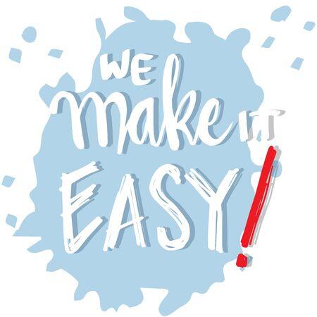 We make it easy. Motivational quote. Illustration
