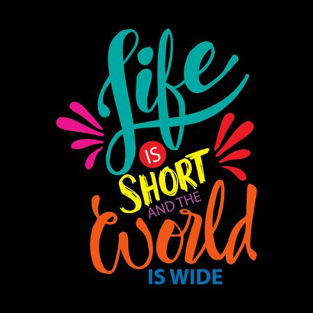 Life is short and world is wide. Inspiration quotes typography.