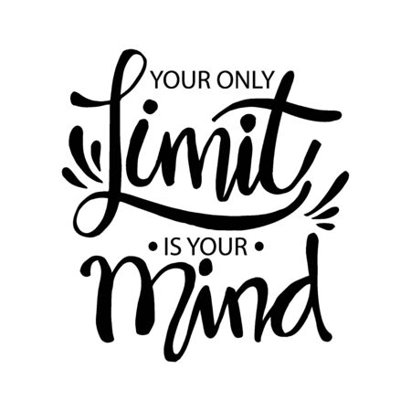 Your only limit is your mind. Motivational quote.