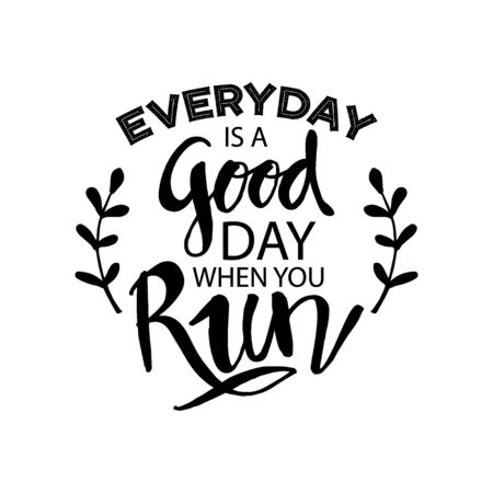 Everyday is a good day when you run. Motivational quote.