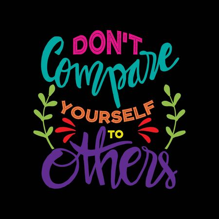 Dont compare yourself to others. Inspirational quote.