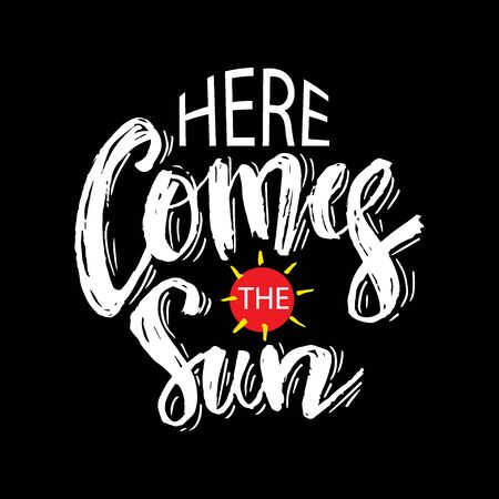 Here comes the sun. Hand lettering. Motivational quote.