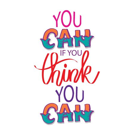 You can if you think you can. Motivational quote.